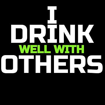 I Drink Well With Others Funny Positive Party Celebration Gift Design by mrkprints