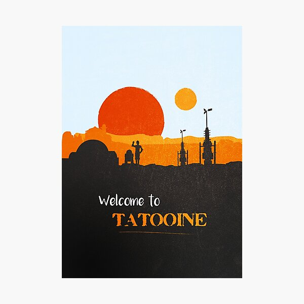 Welcome to Tatooine Photographic Print