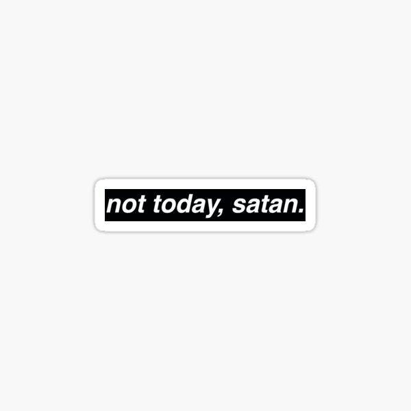 not today, satan - black Sticker