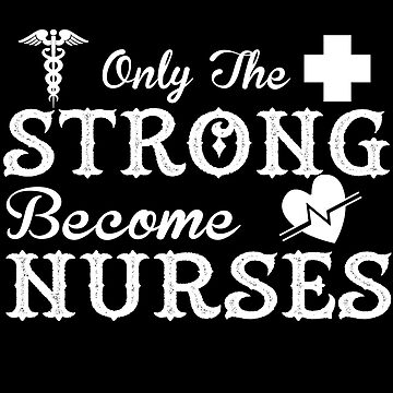 Gift For NURSE Only The Strong Heart Become Nurses  by mrkprints