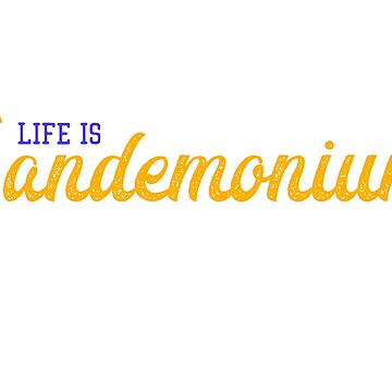 Life is Pandemonium by blue-jay-