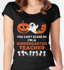 You Can't Scare Me I'm A Kindergarten Teacher T-Shirt Women's Fitted Scoop T-Shirt