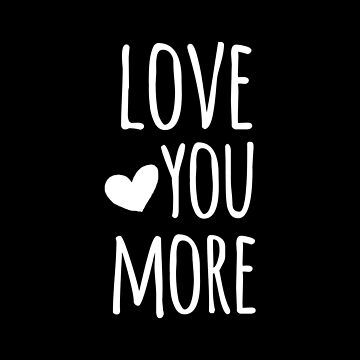 Love You More Quote - White by whimseydesigns
