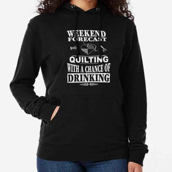 Weekend Forecast Quilting With A Chance Of Drinking T-Shirt Lightweight Hoodie