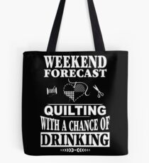Weekend Forecast Quilting With A Chance Of Drinking T-Shirt Tote Bag