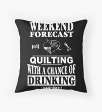Weekend Forecast Quilting With A Chance Of Drinking T-Shirt Throw Pillow