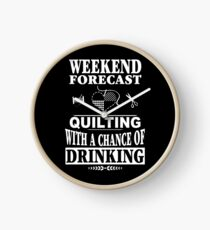 Weekend Forecast Quilting With A Chance Of Drinking T-Shirt Clock