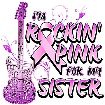 Breast Cancer Awareness I'M Rockin' Pink For My Sister by magiktees
