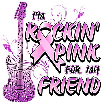 Breast Cancer Awareness I'M Rockin' Pink For My Friend by magiktees