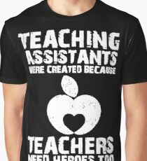 Teaching Assistants Were Created Because Teachers Need Heroes Too T-Shirt Graphic T-Shirt