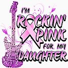 Breast Cancer Awareness I'M Rockin' Pink For My Daughter by magiktees