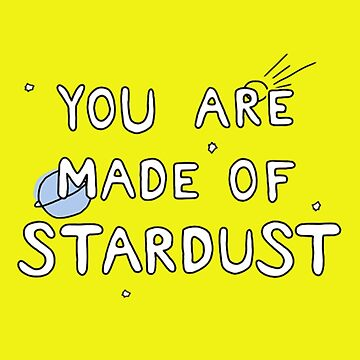 You are made of stardust <3 by Fawad4real