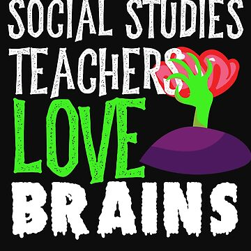Social Studies Teachers Love Brains Funny Halloween Teacher Tshirt Funny Holiday Scary Teacher Tee S by normaltshirts