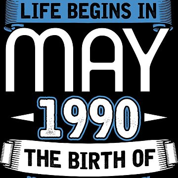 Birthday May 1990 The birth of legends by IchliebeT-Shirt