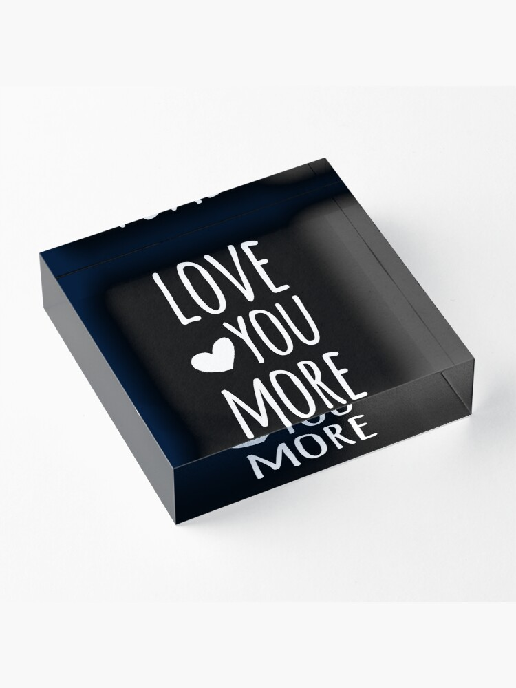 Alternate view of Love You More Quote - White Acrylic Block
