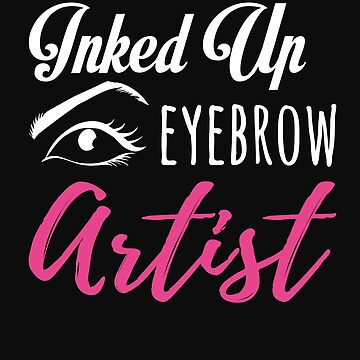 Funny Inked Up Esthetician More Tattoos Eyebrow Eyelash Makeup Artist by normaltshirts