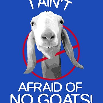 I Ain't Afraid of No Goats  by buckwild