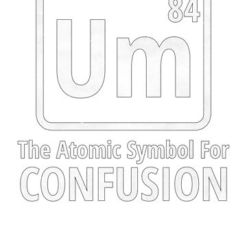 Atomic Symbol For Confusion Funny Chemistry Joke Gift by pbng80