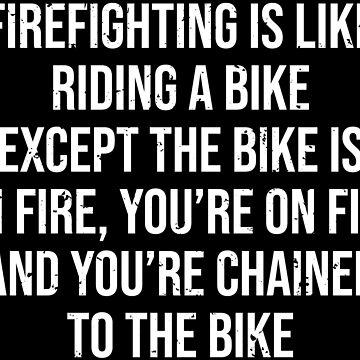 Firefighting Is Like Riding A Bike Fire T-shirt by zcecmza