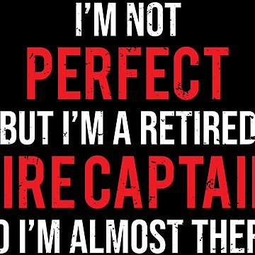 Perfect Retired Fire Captain Firefighter T-shirt by zcecmza