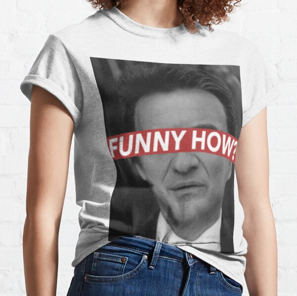 FUNNY HOW? Classic T-Shirt