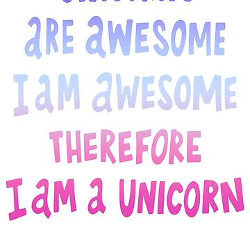 Unicorns Are Awesome Therefore Im a Unicorn Bestseller by Manqoo