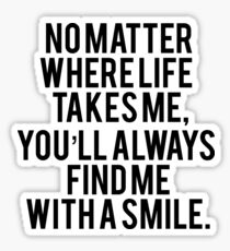 no matter where life takes me, you'll always find me with a smile. Sticker