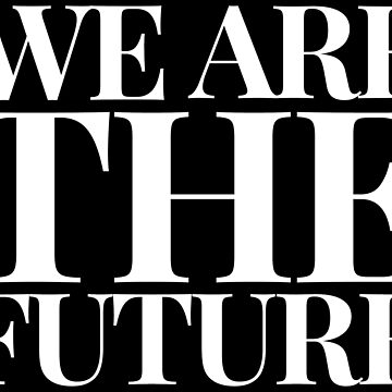 We Are The Future by Under-TheTable