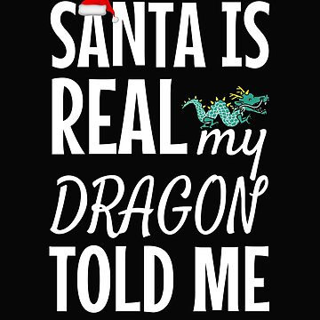 Santa Is Real My Dragon Told Me Fantasy Christmas  by VaSkoy