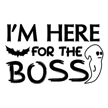 I'm Here For The Boos by bza84