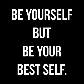 Be Yourself QuotesT-shirt: Be Yourself But Be Your Best Self by drakouv