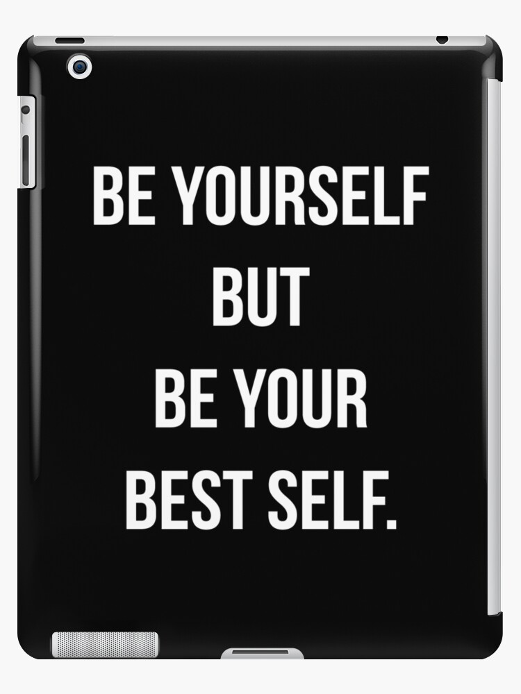\'Be Yourself QuotesT-shirt: Be Yourself But Be Your Best Self\' iPad  Case/Skin by drakouv