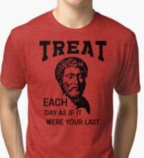Treat Each Day As If It Were Your Last | Marcus Aurelius - Stoicism Tri-blend T-Shirt