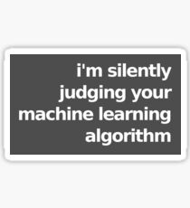 I'm Silently Judging Your Machine Learning Algorithm - Gray Sticker