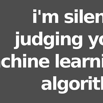 I'm Silently Judging Your Machine Learning Algorithm - Gray by munchgifts