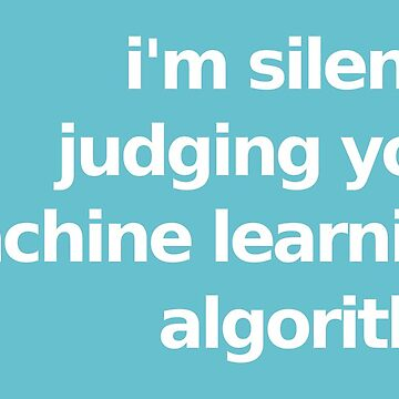 I'm Silently Judging Your Machine Learning Algorithm - Blue by munchgifts