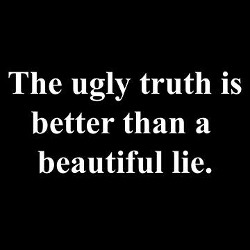 The Ugly Truth (Quote) by TheImmortalKing