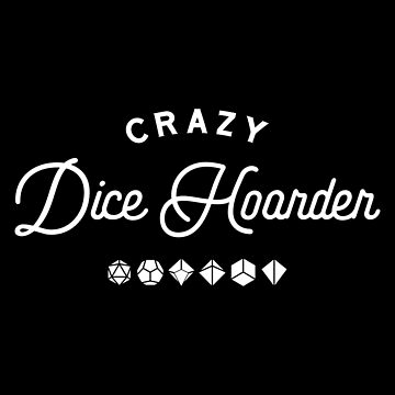 Crazy Dice Hoarder Polyhedral Dice Set Collector Dungeons Crawler and Dragons Slayer Tabletop RPG Addict by pixeptional