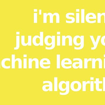 I'm Silently Judging Your Machine Learning Algorithm - Yellow by munchgifts