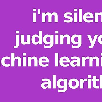 I'm Silently Judging Your Machine Learning Algorithm - Purple by munchgifts