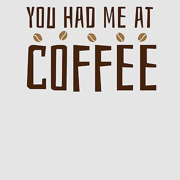 You Had Me At Coffee (Bean Edition) by WordvineMedia