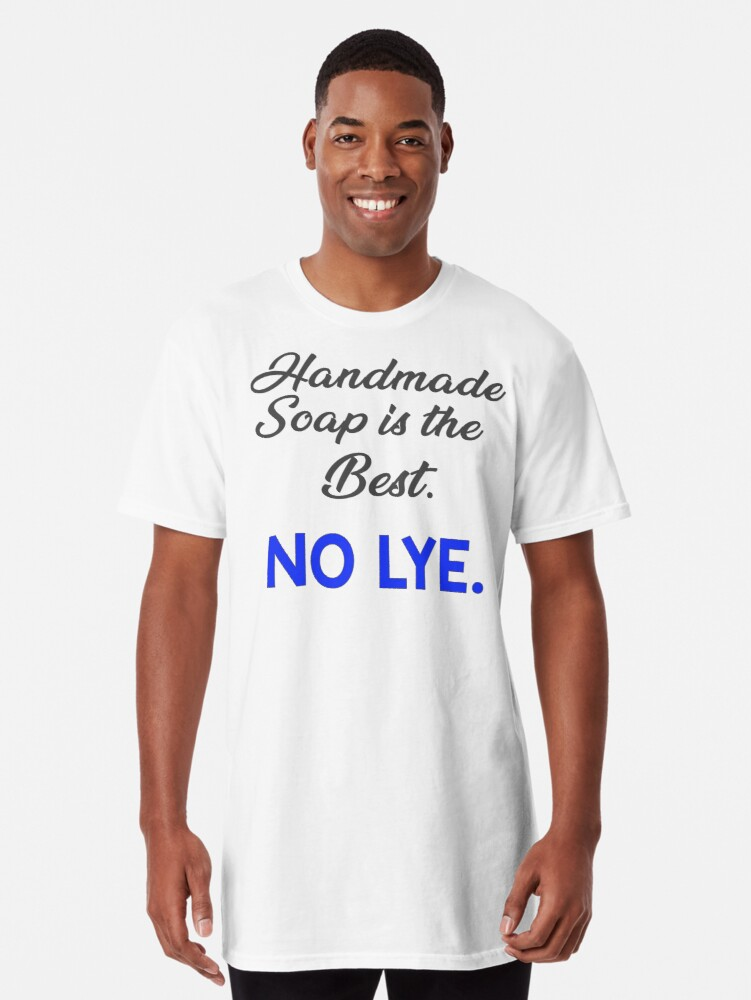 'Handmade Soap is Best No Lye Soapmaking Blue Gray' Long T-Shirt by mattp27