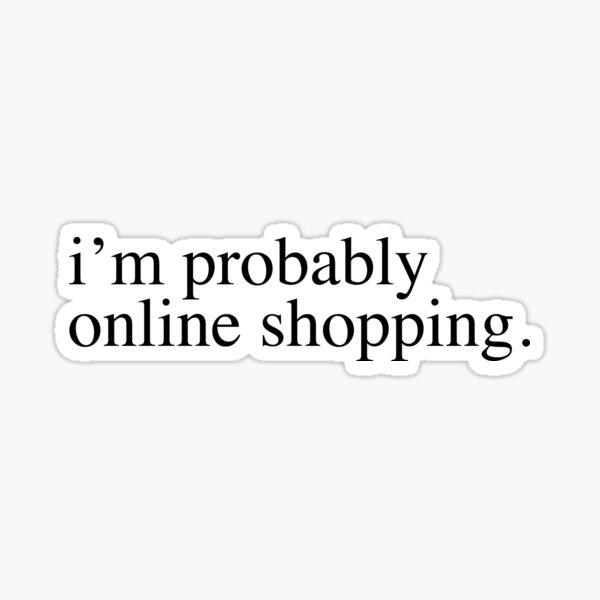 Im probably online shopping Sticker