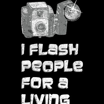 I Flash People For A Living Funny Photographer by zot717
