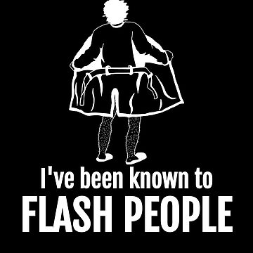 I've Been Known Flash People Funny Photographer by zot717