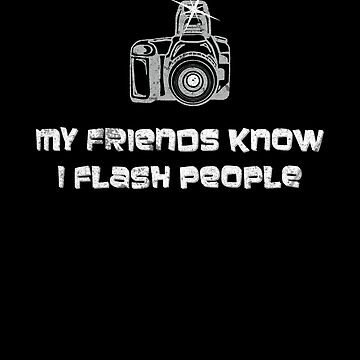 My Friends Know I Flash People Fun Photographer by zot717