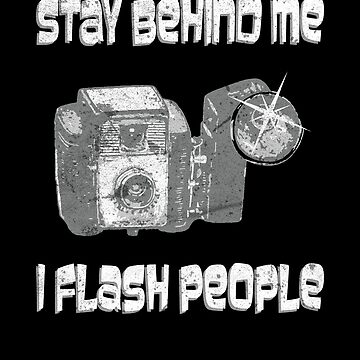 Stay Behind Me I Flash People Funny Photographer by zot717