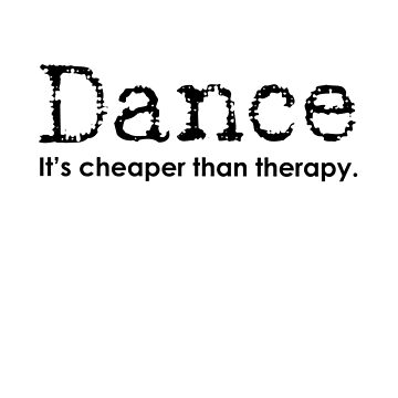 Funny Dance Mom Dad Cheaper Than Therapy by Dancethoughts