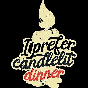 I Prefer Candlelit Dinner (v1) by BlueRockDesigns