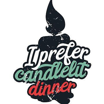 I Prefer Candlelit Dinner (v2) by BlueRockDesigns